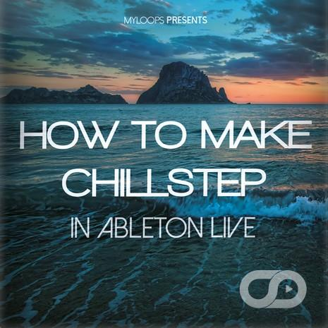 how-to-make-chillstep-in-ableton-live-myloops
