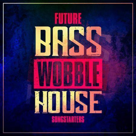 Future-Bass-Wobble-House-Songstarters