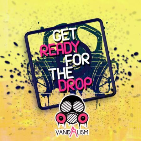 Get Ready For The Drop By Vandalism