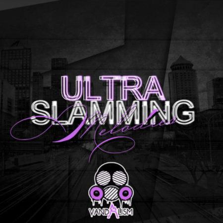 Ultra Slamming Melodies By Vandalism