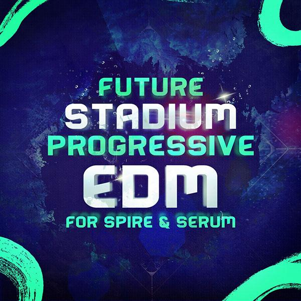 Future Stadium Progressive EDM For Spire And Serum