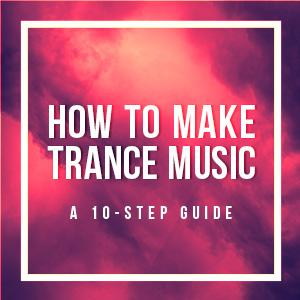 how-to-make-trance-music-a-10-step-guide