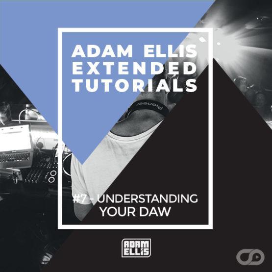 adam-ellis-extended-tutorial-7-understanding-your-daw