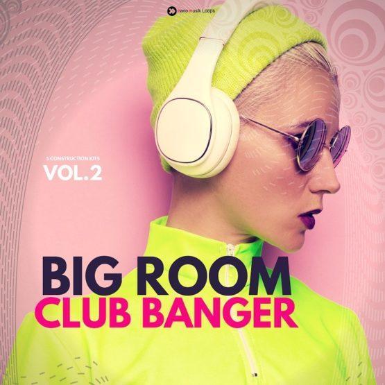Big Room Club Banger Vol 2