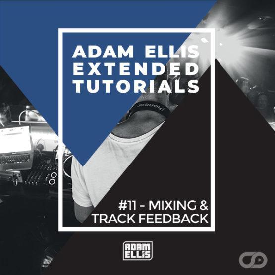 adam-ellis-extended-tutorial-11-mixing-and-track-feedback