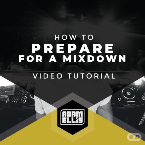 how-to-prepare-for-a-mixdown-video-tutorial-by-adam-ellis