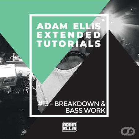 adam-ellis-extended-tutorial-13-breakdown-and-bass-work