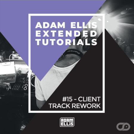 adam-ellis-extended-tutorial-15-client-track-rework