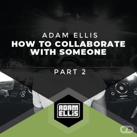 adam-ellis-how-to-collaborate-with-someone-part-2-tutorial