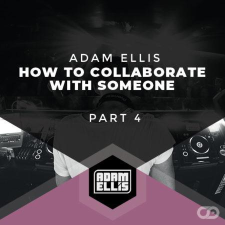 adam-ellis-tutorial-how-to-collaborate-with-someone-part-4