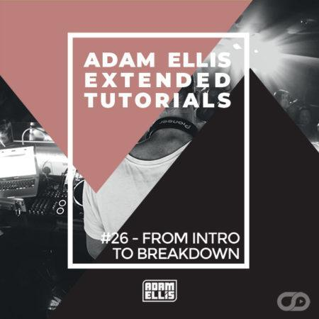 adam-ellis-extended-tutorial-26-from-intro-to-breakdown