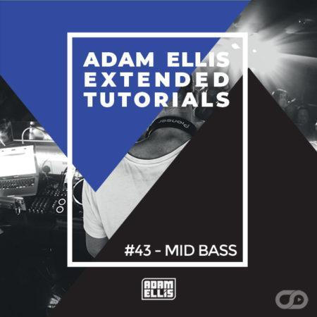 adam-ellis-extended-tutorial-43-mid-bass
