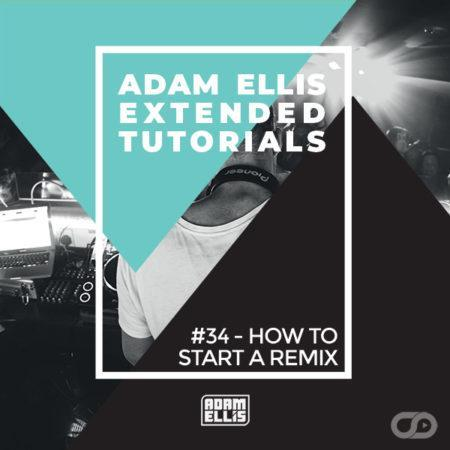 adam-ellis-tutorial-34-how-to-start-a-remix