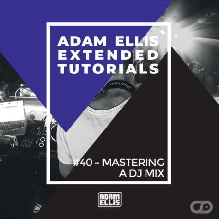 adam-ellis-tutorial-mastering-a-dj-mix-myloops