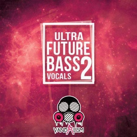 Ultra Future Bass Vocals 2 By Vandalism