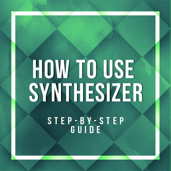 how-to-use-synthsizer-for-music-production-step-by-step-guide