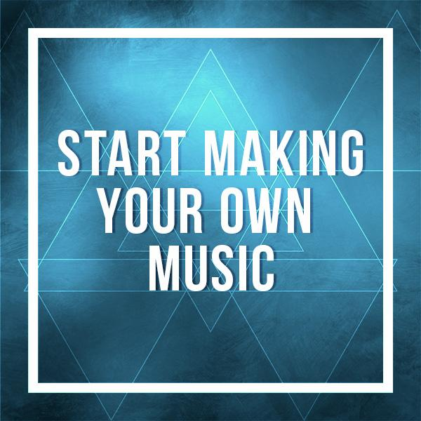 start-making-your-own-music
