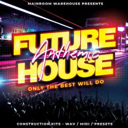 Anthemic Future House By Mainroom Warehouse