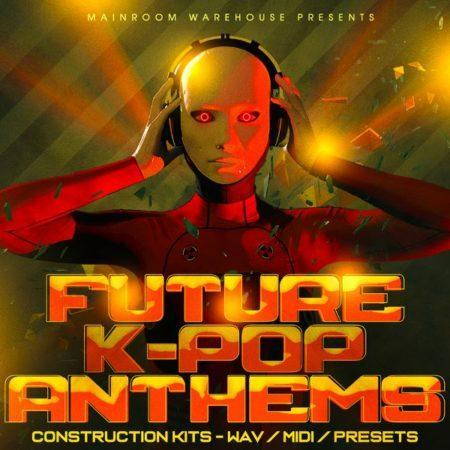 Future K-Pop Anthems By Mainroom Warehouse