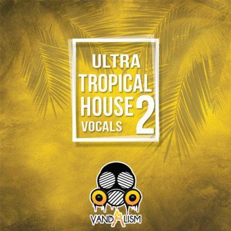 Ultra Tropical House Vocals 2 By Vandalism