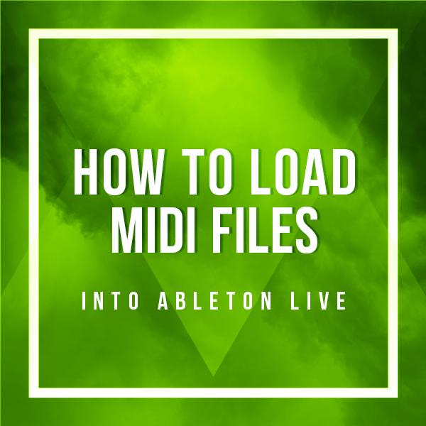 how-to-load-midi-files-into-ableton-live-tutorial