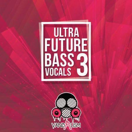 Ultra Future Bass Vocals 3 By Vandalism