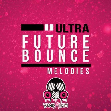 Ultra Future Bounce Melodies By Vandalism
