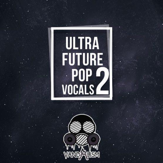 Ultra Future Pop Vocals 2 By Vandalism