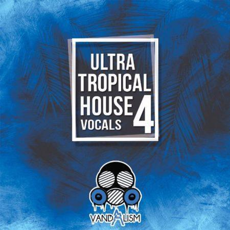 Ultra Tropical House Vocals 4 By Vandalism