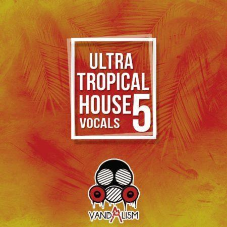 Ultra Tropical House Vocals 5 By Vandalism