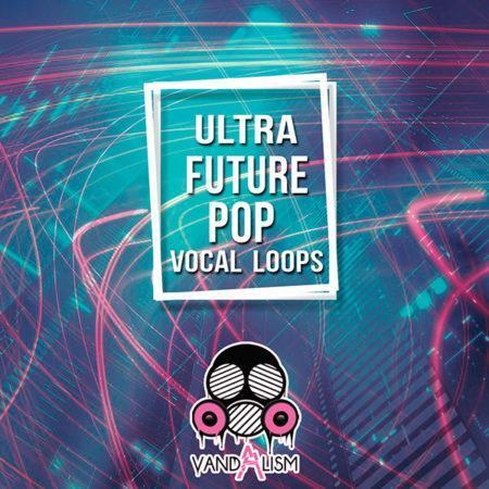 Ultra Future Pop Vocal Loops By Vandalism