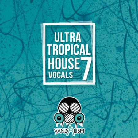 Ultra Tropical House Vocals 7 By Vandalism