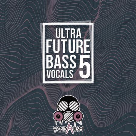 Ultra Future Bass Vocals 5 By Vandalism