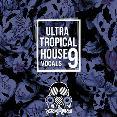 Ultra Tropical House Vocals 9 By Vandalism
