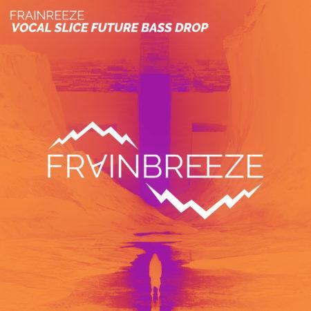Frainbreeze - Vocal Slice Future Bass (MyLoops)