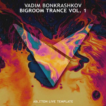 Vadim Bonkrashkov - BigRoom Trance Vol 1 [Ableton Live Template]