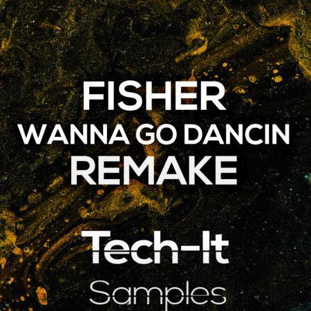 Tech-It Samples - Fisher - Wanna Go Dancin' Remake