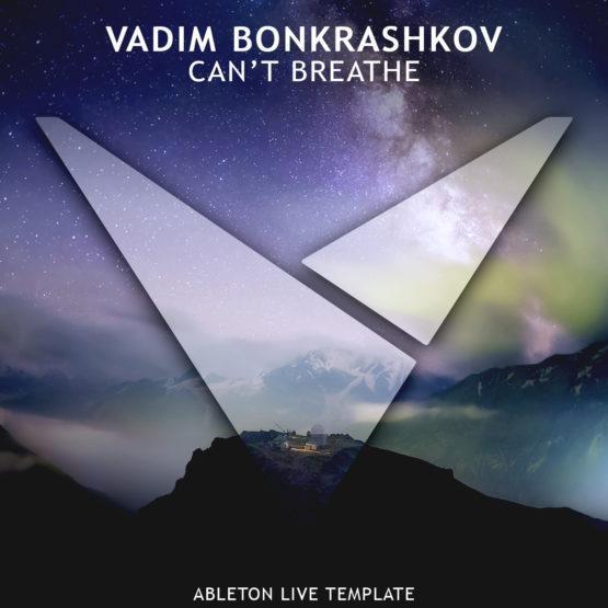 Vadim Bonkrashkov - Can't Breathe [Ableton Live Template]