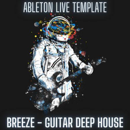 Breeze - Guitar Deep House Ableton 10 Template