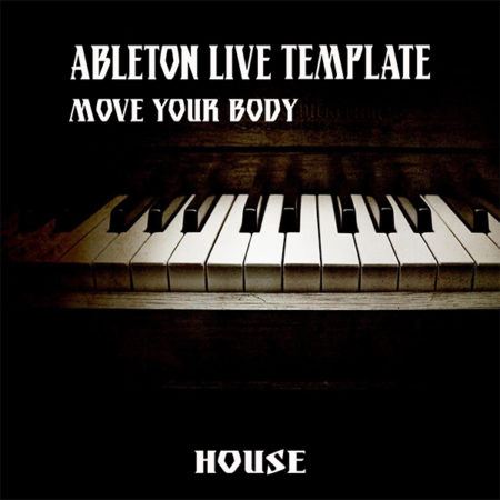 Piano House Ableton Live Template ( Move Your Body )