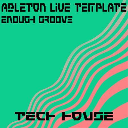Tech House Ableton Live Template (Enough Groove)