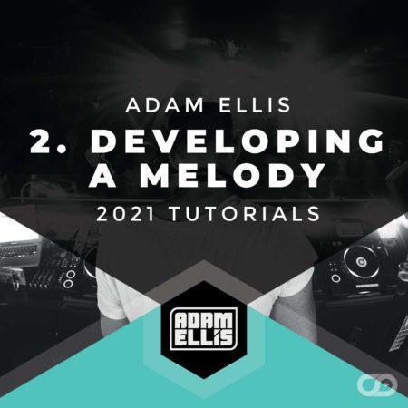 Adam Ellis 2021 Tutorials - Part 2 - Developing A Melody