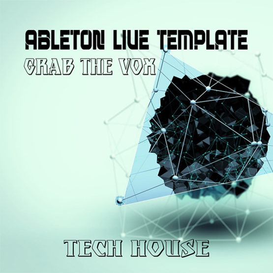 Tech House Ableton Live Template (Grab The Vox)
